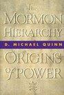 The Mormon Hierarchy Origins of Power