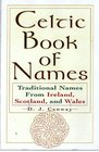 The Celtic Book Of Names Traditional Names from Ireland Scotland and Wales