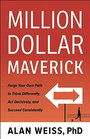 Million Dollar Maverick Forge Your Own Path to Think Differently Act Decisively and Succeed Consistently