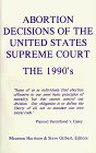 Abortion Decisions of the United States Supreme Court The 1990's