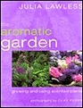 The Aromatic Garden Growing and Using Scented Plants