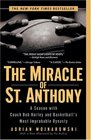 The Miracle of St. Anthony : A Season with Coach Bob Hurley and Basketball's Most Improbable Dynasty