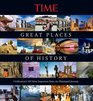 TIME Great Places of History Civilization's 100 Most Important Sites An Illustrated Journey