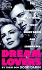 Dream Lovers : The Magnificent Shattered Lives of Bobby Darin and Sandra Dee - By Their Son Dodd Darin