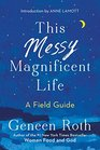 This Messy Magnificent Life A Field Guide