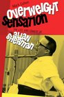 Overweight Sensation The Life and Comedy of Allan Sherman