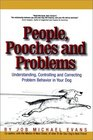 People, Pooches and Problems : Understanding, Controlling and Correcting Problem Behavior in Your Dog (Pets)