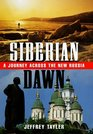 Siberian Dawn A Journey Across the New Russia