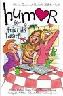 Humor for a Friend's Heart Stories Quips and Quotes to Lift the Heart