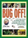 Bug Off 2193 Super Secrets for Battling Bad Bugs    Outfoxing Crafty Critters    Evicting Voracious Varmints and Much More