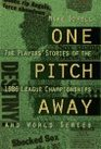 One Pitch Away The Players' Stories of the 1986 League Championships and World Series