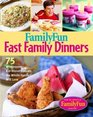 Family Fun Fast Family Dinners  100 Wholesome Kid-Friendly Recipes Your Family Will Love