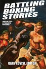 Battling Boxing Stories Thrilling Tales of Pugilistic Puissance