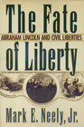 The Fate of Liberty Abraham Lincoln and Civil Liberties