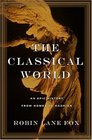 The Classical World An Epic History from Homer to Hadrian