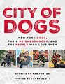 City of Dogs New York Dogs Their Neighborhoods and the People Who Love Them