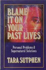 Blame It on Your Past Lives: Personal Problems  Supernatural Solutions
