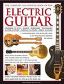 The Complete Illustrated Book of the Electric Guitar Learning to play - Basics - Exercises - Techniques - Guitar History - Famous players - Great guitors