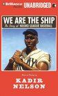We are the Ship The Story of Negro League Baseball