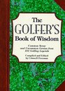 The Golfer's Book of Wisdom: Common Sense and Uncommon Genius from 101 Golfing Greats (Book of Wisdom)