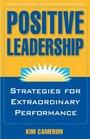 Positive Leadership Strategies for Extraordinary Performance