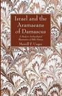 Israel and the Aramaeans of Damascus A Study in Archaeological Illumination of Bible History