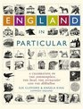 England in Particular A Celebration of the Commonplace the Local the Vernacular and the Distinctive