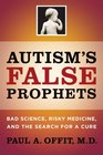 Autism's False Prophets Bad Science Risky Medicine and the Search for a Cure