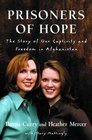 Prisoners of Hope  The Story of Our Captivity and Freedom in Afghanistan