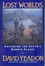 Lost Worlds Exploring the Earth's Remote Places