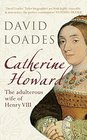 Catherine Howard The Adulterous Wife of Henry VIII