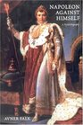 Napoleon Against Himself:  A Psychobiography