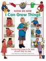 Show Me How I Can Grow Things Gardening projects for kids shown step by step