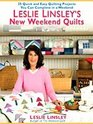 Leslie Linsley's New Weekend Quilts 25 Quick and Easy Quilting Projects You Can Complete in a Weekend