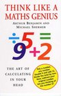 Think Like a Maths Genius The Art of Calculating in Your Head