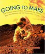 Going to Mars The Stories of the People Behind NASA's Mars Missions Past Present and Future