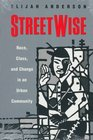 Streetwise  Race Class and Change in an Urban Community