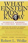What Einstein Didn't Know  Scientific Answers to Everyday Questions