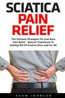 Sciatica Pain Relief The Ultimate Strategies For Low Back Pain Relief - Natural Treatments To Getting Rid Of Sciatica Once and For All