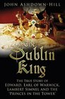 The Dublin King The True Story of Edward Earl of Warwick Lambert Simnel and the 'Princes in the Tower'