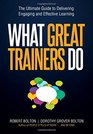 What Great Trainers Do The Ultimate Guide to Delivering Engaging and Effective Learning