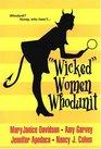 Wicked Women Whodunit: Ten Little Idiots / Single White Dead Guy / Fast Boys / Three Men and a Body (Wicked Women)