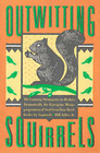 Outwitting Squirrels 101 Cunning Stratagems