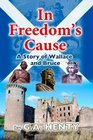 In Freedom's Cause: A Tale of Wallace and Bruce