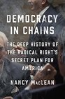 Democracy in Chains: The Deep History of the Radical Right's Secret Plan for America