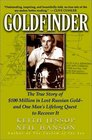 Goldfinder The True Story of 100 Million in Lost Russian Gold And One Man's Lifelong Quest to Recover It