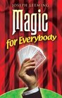 Magic for Everybody 250 Easy Tricks with Cards Coins Rings Handkerchiefs and Other Objects