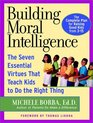 Building Moral Intelligence : The Seven Essential Virtues that Teach Kids to Do the Right Thing