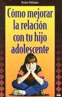 Como Mejorar La Relacion Con Tu Hijo Adolescente/ How to Better Your Relationship with Your Adolescent Child