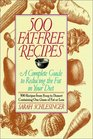 500 Fat Free Recipes : A Complete Guide to Reducing the Fat in Your Diet